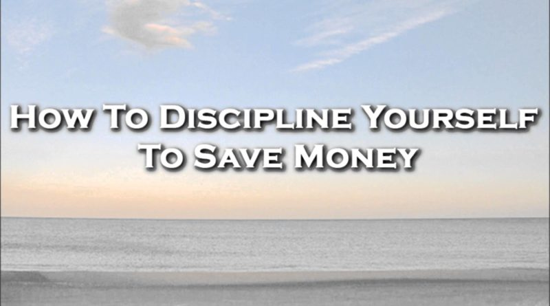 How To Discipline Yourself To Save Money 1