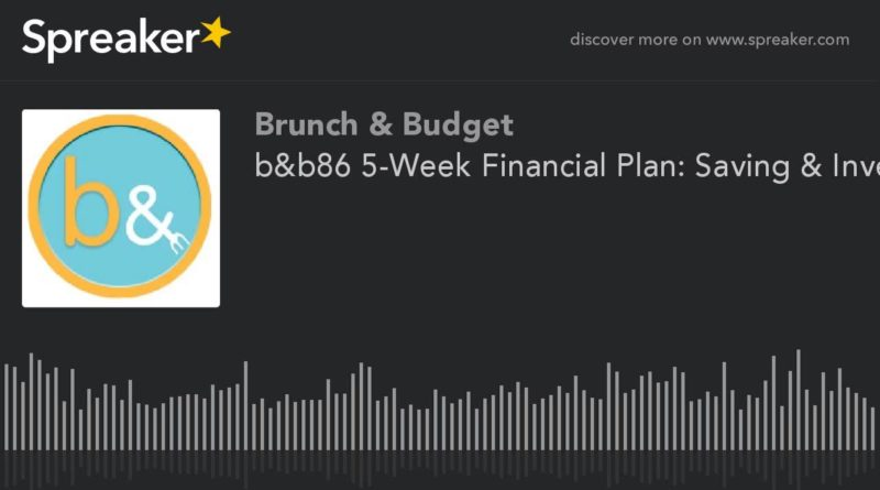 b&b86 5-Week Financial Plan: Saving & Investing (part 1 of 5) 1