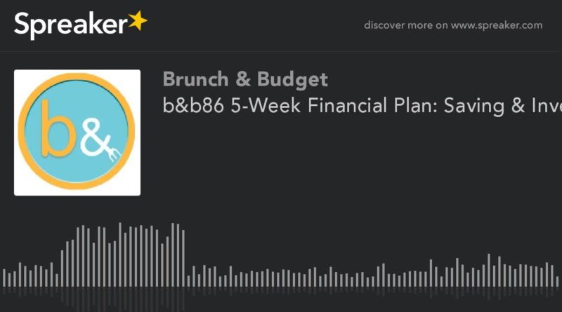b&b86 5-Week Financial Plan: Saving & Investing (part 2 of 5) 1