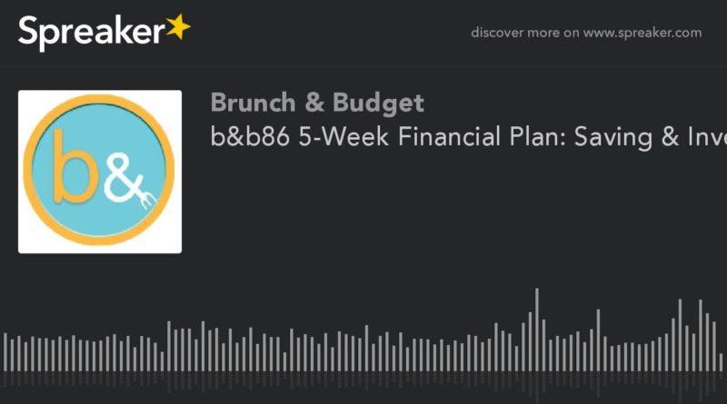 b&b86 5-Week Financial Plan: Saving & Investing (part 3 of 5) 1