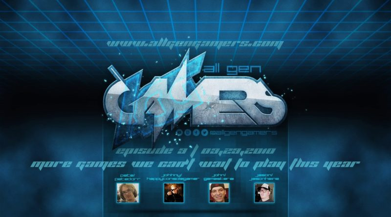 All Gen Gamers Podcast Episode 9: More Games We Can't Wait To Play This Year (FULL EPISODE) 9/29/10 1