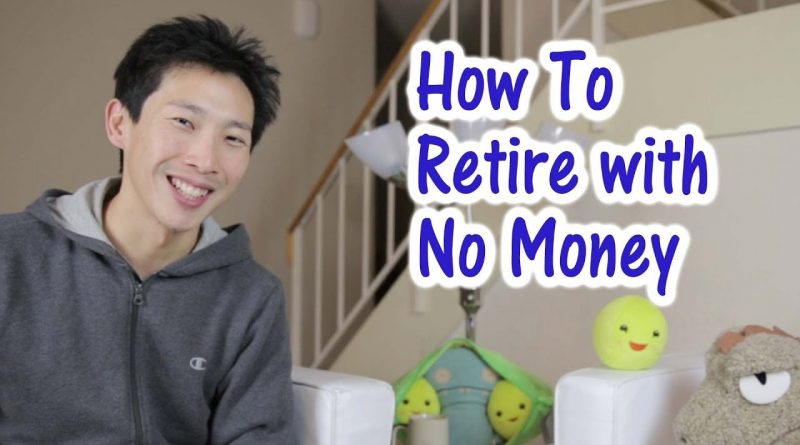 How to Retire with no Money 1