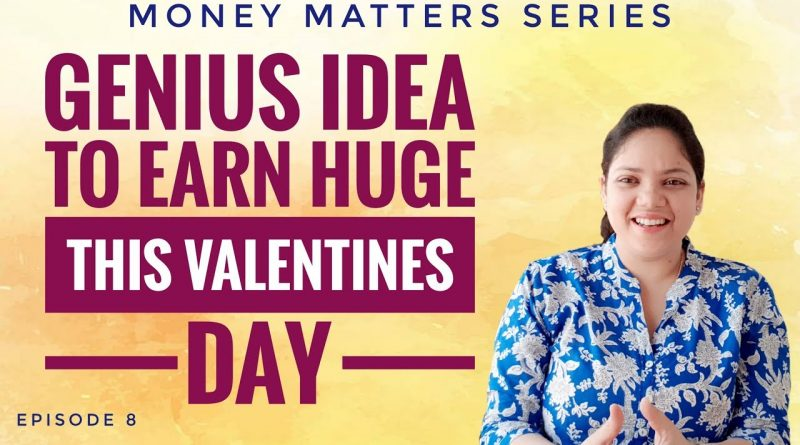 Genius idea to earn huge this VALENTINES day | Money Matters Series | Episode 8 1