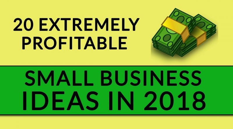 20 Extremely Profitable Small Business Ideas in 2018 1