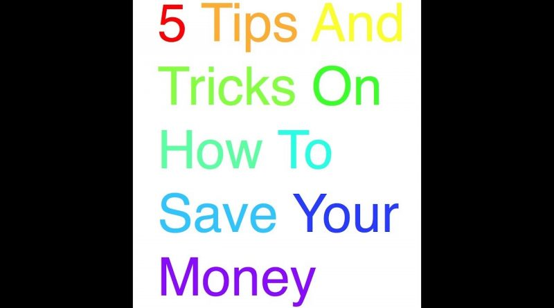5 Tips And Tricks On How To Save Your Money 1