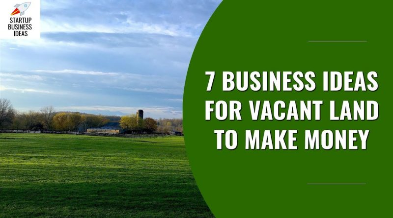 7 Business Ideas for Vacant Land to Make Money | Startup Business Ideas 1