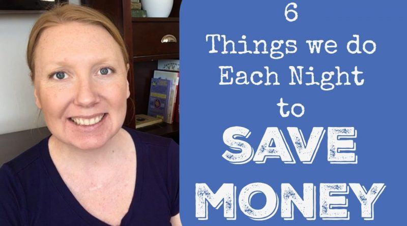 6 Things we do Every Night to Save Money 1