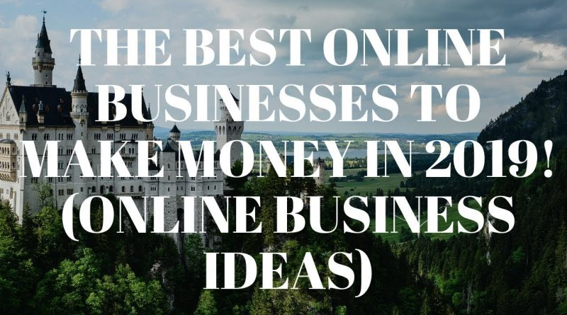THE BEST ONLINE BUSINESSES TO MAKE MONEY IN 2019! ONLINE BUSINESS IDEAS 10