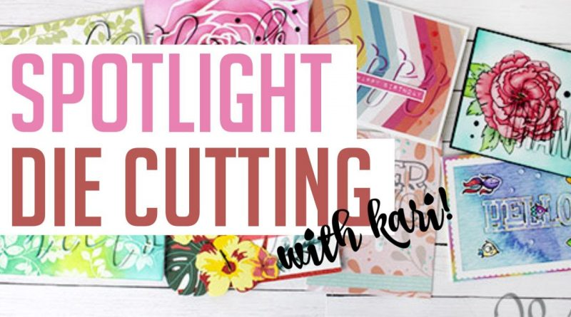 Spotlight Die Cutting + 8 Card Ideas with Guest Kari Vannoy 1