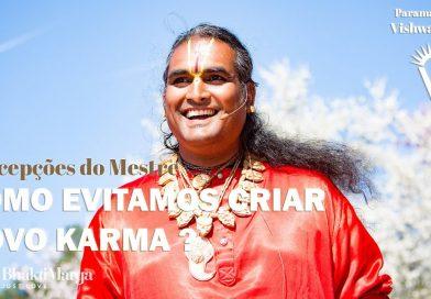 Como evitamos criar novo Karma?  ( How do we avoid creating new karma?  Insights from the Master )