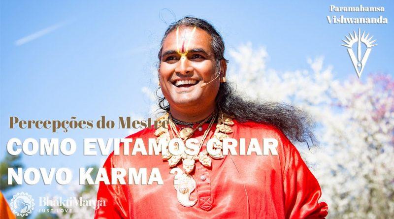 Como evitamos criar novo Karma?  ( How do we avoid creating new karma?  Insights from the Master ) 1